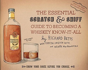 The Essential Scratch & Sniff Guide to Becoming a Whiskey Know-It-All (Know Your Booze Before You Choose) by Richard Betts, Crystal English Sacca, Wendy MacNaughton, 9780544520608