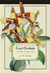 Cool Orchids (trade) (And How to Grow Them: With a Descriptive List of All the Best Species in Cultivation) by Frederick William Burbidge, 9781429091183
