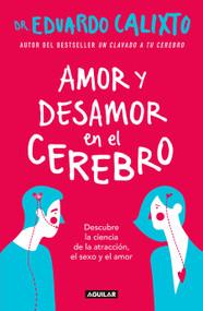 Amor y desamor en el cerebro / Love and Lack of Love in the Brain by Eduardo Calixto, 9786073163460