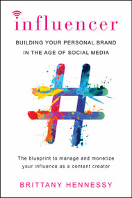 Influencer (Building Your Personal Brand in the Age of Social Media) by Brittany Hennessy, 9780806538853