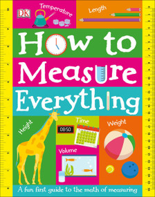 How to Measure Everything by DK, 9781465470300