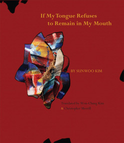 If My Tongue Refuses to Remain in My Mouth by Sunwoo Kim, Won-Chung Kim, Christopher Merrill, 9780998740010