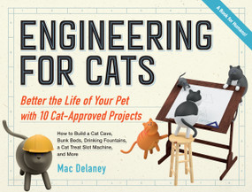 Engineering for Cats (Better the Life of Your Pet with10 Cat-Approved Projects) by Mac Delaney, 9780761189909