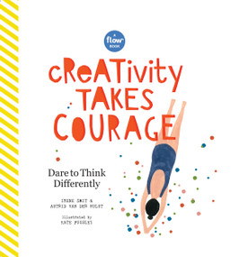 Creativity Takes Courage (Dare to Think Differently) by Irene Smit, Astrid van der Hulst, Editors of Flow magazine, 9781523503551