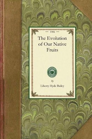Evolution of Our Native Fruits by Liberty Hyde Bailey, 9781429013659