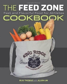 The Feed Zone Cookbook (Fast and Flavorful Food for Athletes) by Thomas Biju K., Allen Lim, 9781934030769