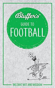 Bluffer's Guide to Football (Instant Wit and Wisdom) by Mark Mason, 9781785215674