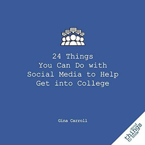 24 Things You Can Do with Social Media to Help Get Into College by Gina Carroll, 9781596527485