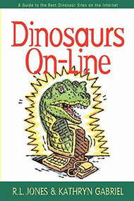 Dinosaurs On-Line (A Guide to the Best Dinosaur Sites on the Internet) by R.L. Jones, Kathryn Gabriel, 9781630263157