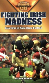 Fighting Irish Madness (Great Eras in Notre Dame Football) by Wilton Sharpe, 9781581825183