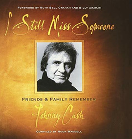 I Still Miss Someone (Friends and Family Remember Johnny Cash) by Hugh Waddell, Ruth Bell Graham, Billy Graham, 9781581823981