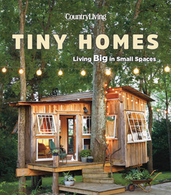 Country Living Tiny Homes (Living Big in Small Spaces) by Country Living, 9781618372543