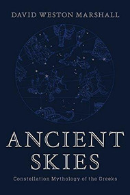Ancient Skies (Constellation Mythology of the Greeks) by David Weston Marshall, 9781682682111