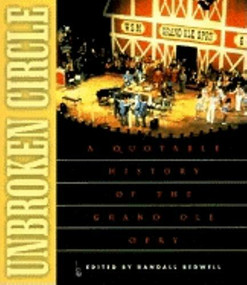 Unbroken Circle (A Quotable History of the Grand Ole Opry) by Randall J. Bedwell, 9781581820140