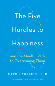 The Five Hurdles to Happiness (And the Mindful Path to Overcoming Them) by Mitch Abblett, 9781611804492