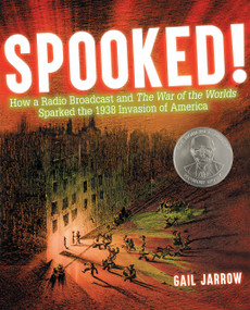 Spooked! (How a Radio Broadcast and The War of the Worlds Sparked the 1938 Invasion of America) by Gail Jarrow, 9781629797762