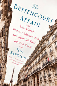 The Bettencourt Affair (The World's Richest Woman and the Scandal That Rocked Paris) - 9781101984499 by Tom Sancton, 9781101984499