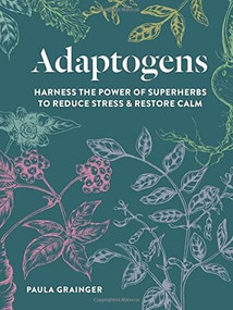 Adaptogens (Harness the power of superherbs to reduce stress & restore calm) by Paula Grainger, 9781856753852