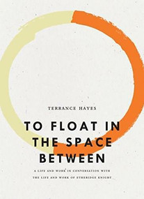To Float in the Space Between (A Life and Work in Conversation with the Life and Work of Etheridge Knight) by Terrance Hayes, 9781940696614