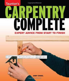 Carpentry Complete (Expert Advice from Start to Finish) by Andrew Engel, 9781600851469