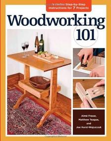 Woodworking 101 (Skill-Building Projects that Teach the Basics) by Joe Hurst-Wajszczuk, Aime Fraser, Matthew Teague, 9781600853685