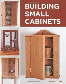Building Small Cabinets by Doug Stowe, 9781600853470