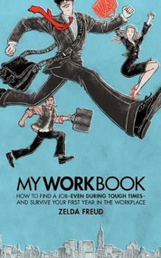 My Work Book (How to Find a Job - Even During Tough Times - And Survive Your First Year in the Workplace) by Zelda Freud, 9781600375736