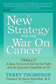 A New Strategy For The War On Cancer (Finally!  A New Force Is Entering the Fight and Its Success Depends On Us) by Terry Thompson, 9781600377778