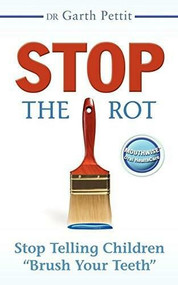 """Stop the Rot (Stop Telling Children """"Brush Your Teeth"""") by Garth Pettit, 9781600375422"""