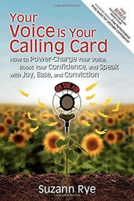 Your Voice Is Your Calling Card (How to Power-Charge Your Voice, Boost Your Confidence, and Speak with Joy, Ease, and Conviction) by Suzann Rye, 9781600375675