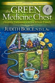 The Green Medicine Chest (Healthy Treasures for the Whole Family) by Judith Boice, 9781614480587