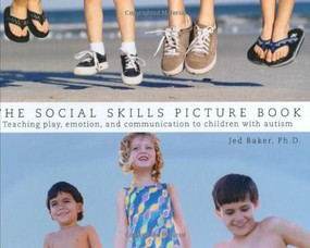 The Social Skills Picture Book (Teaching play, emotion, and communication to children with autism) by Jed Baker, 9781885477910