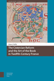 The Cistercian Reform and the Art of the Book in Twelfth-Century France by Diane Reilly, 9789462985940