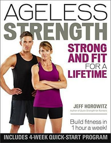 Ageless Strength (Strong and Fit for a Lifetime) by Horowitz Jeff, 9781937715717