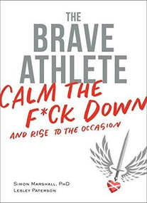 The Brave Athlete (Calm the F*ck Down and Rise to the Occasion) by PhD Simon Marshall, Paterson Lesley, 9781937715731