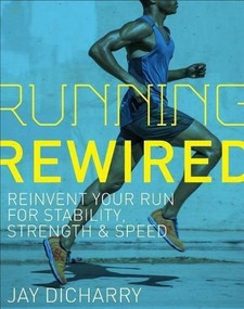 Running Rewired (Reinvent Your Run for Stability, Strength, and Speed) by Dicharry Jay, 9781937715755
