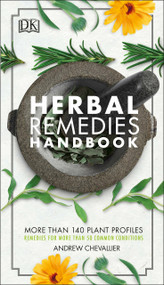 Herbal Remedies Handbook (More Than 140 Plant Profiles; Remedies for Over 50 Common Conditions) by Andrew Chevallier, 9781465474650