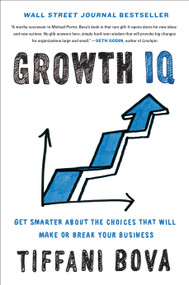 Growth IQ (Get Smarter About the Choices that Will Make or Break Your Business) by Tiffani Bova, 9780525534402