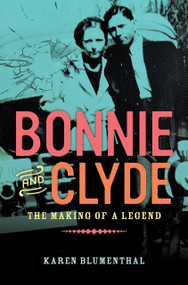Bonnie and Clyde (The Making of a Legend) by Karen Blumenthal, 9780451471222