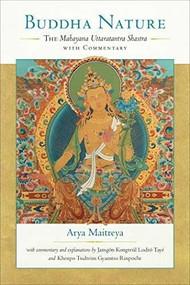Buddha Nature (The Mahayana Uttaratantra Shastra with Commentary) by Arya Maitreya, Jamgon Kongtru Lodro Taye, Khenpo Tsultrim Gyamtso, Rosemarie Fuchs, 9781559394826