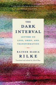 The Dark Interval (Letters on Loss, Grief, and Transformation) by Rainer Maria Rilke, Ulrich Baer, 9780525509844