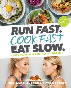 Run Fast. Cook Fast. Eat Slow. (Quick-Fix Recipes for Hangry Athletes: A Cookbook) by Shalane Flanagan, Elyse Kopecky, 9781635651911