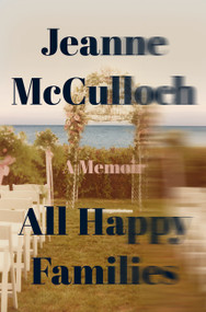 All Happy Families (A Memoir) by Jeanne McCulloch, 9780062234759
