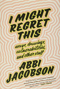 I Might Regret This (Essays, Drawings, Vulnerabilities, and Other Stuff) by Abbi Jacobson, 9781538713297