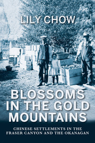 Blossoms in the Gold Mountains (Chinese Settlements in the Fraser Canyon and the Okanagan) by Lily Chow, 9781987915501