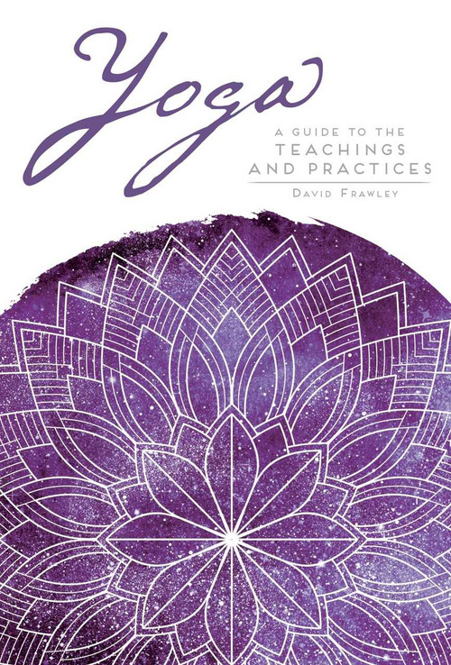 Yoga (A Guide to the Teachings and Practices) by David Frawley, 9781683833796