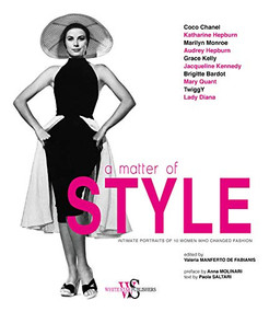 A Matter of Style (Intimate Portraits of 10 Women Who Changed Fashion) by Paola Saltari, Valeria Manferto De Fabianis, Anna Molinari, 9788854413078
