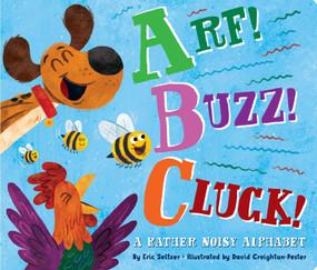 Arf! Buzz! Cluck! (A Rather Noisy Alphabet) by Eric Seltzer, David Creighton-Pester, 9781534412972