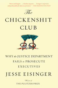 The Chickenshit Club (Why the Justice Department Fails to Prosecute Executives) - 9781501121371 by Jesse Eisinger, 9781501121371