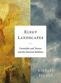 Elegy Landscapes (Constable and Turner and the Intimate Sublime) by Stanley Plumly, 9780393651508